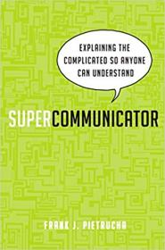 [ FreeCourseWeb com ] Supercommunicator- Explaining the Complicated So Anyone Can Understand