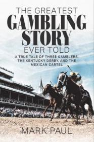 [ FreeCourseWeb com ] The Greatest Gambling Story Ever Told- A True Tale of Three Gamblers, The Kentucky Derby, and the Mexican Cartel