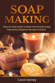 Soap Making - Step-by-Step Guide to Make Homemade Soaps  Advanced & Beginner