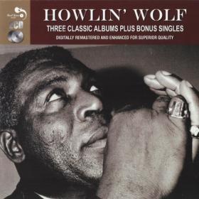 Howlin Wolf - 3 Classic Albums Plus (2012) FLAC