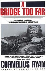 [ FreeCourseWeb com ] A Bridge Too Far The Classic History of the Greatest Battle of World War II