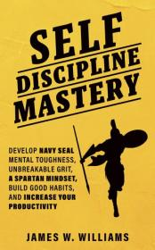 [ FreeCourseWeb com ] Self-discipline Mastery - Develop Navy Seal Mental Toughness, Unbreakable Grit, Spartan Mindset, Build Good Habits    [EPUB]