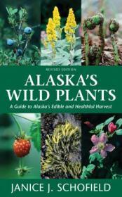 Alaska's Wild Plants - A Guide to Alaska's Edible and Healthful Harvest, 2nd Edition
