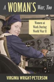 A Woman's War, Too - Women at Work During World War II