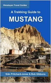 A Trekking Guide to Mustang - Upper and Lower Mustang (Himalayan Travel Guides Book 7)