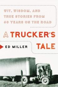 A Trucker's Tale - Wit, Wisdom, and True Stories from 60 Years on the Road