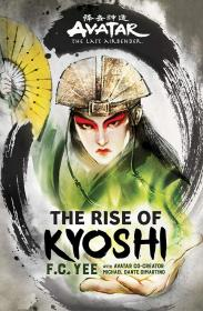 [The Kyoshi Novels] F  C  Yee, Michael Dante DiMartino - Avatar, The Last Airbender_ The Rise of Kyoshi (2019)