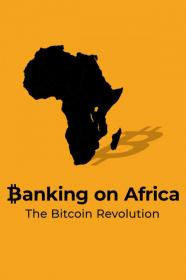 Banking On Africa The Bitcoin Revolution (2020) [1080p] [WEBRip] [YTS]