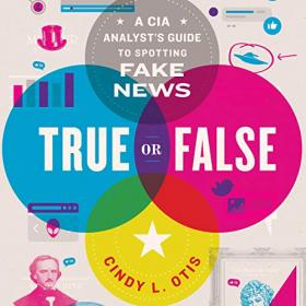 True or False - A CIA Analyst's Guide to Spotting Fake News (Fixed Again)