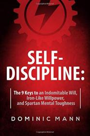 Self-Discipline - How to Develop Jaw-Dropping Grit, Unrelenting Willpower, and Incredible Mental Toughness
