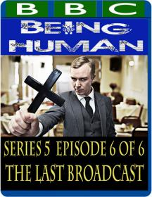 BBC - Being Human 5x06 The Last Broadcast [MP4-AAC](oan)