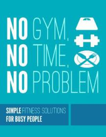 No Gym, No Time, No Problem - Simple Fitness Solutions For Busy People